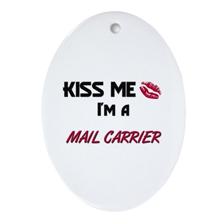 Kiss Me I'm a MAIL CARRIER Oval Ornament