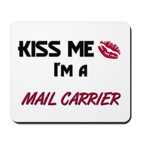 Kiss Me I'm a MAIL CARRIER Mousepad