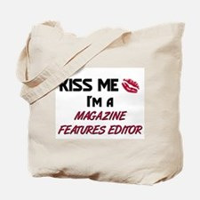 Kiss Me I'm a MAGAZINE FEATURES EDITOR Tote Bag