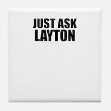 Just ask LAYTON Tile Coaster