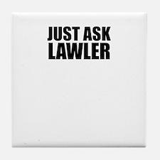 Just ask LAWLER Tile Coaster