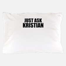 Just ask KRISTIAN Pillow Case