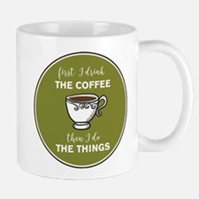 First I Drink The Coffee, Then I Do the Thing Mugs