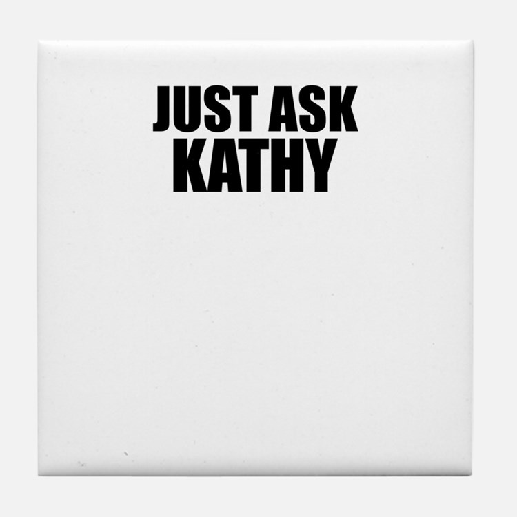 Just ask KATHY Tile Coaster