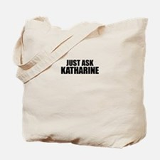 Just ask KATHARINE Tote Bag