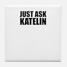 Just ask KATELIN Tile Coaster