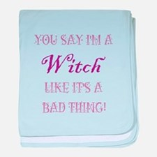 YOU SAY I'M A WITCH... baby blanket
