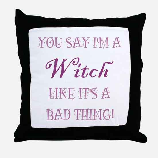 YOU SAY I'M A WITCH... Throw Pillow