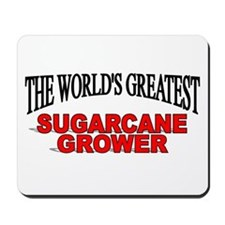 """""""The World's Greatest Sugarcane Grower"""" Mousepad"""