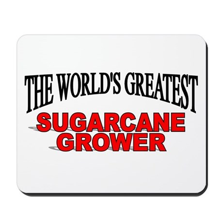 """The World's Greatest Sugarcane Grower"" Mousepad"