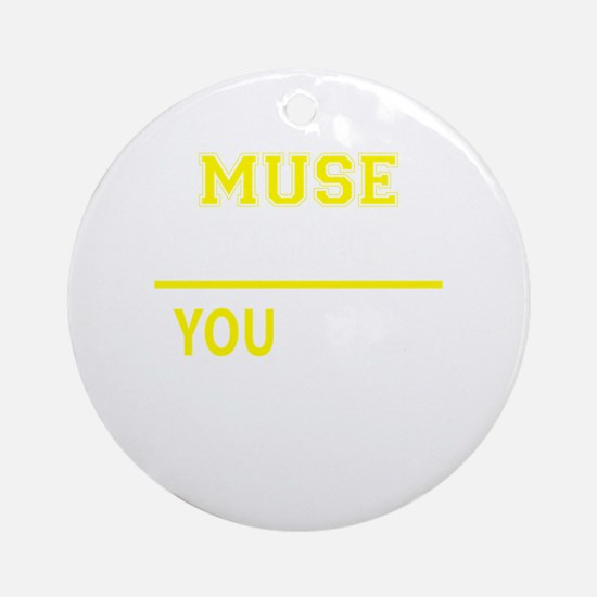 MUSE thing, you wouldn't understand Round Ornament