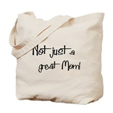 Not just a Great Mom Tote Bag