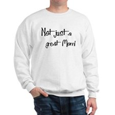 Not just a Great Mom Sweatshirt