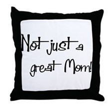 Not just a Great Mom Throw Pillow