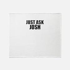 Just ask JOSH Throw Blanket