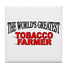 """""""The Worlds Greatest Tobacco Farmer"""" Tile Coaster"""