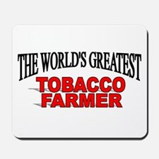 """The Worlds Greatest Tobacco Farmer"" Mousepad"