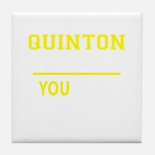QUINTON thing, you wouldn't understan Tile Coaster