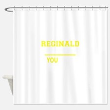 REGINALD thing, you wouldn't unders Shower Curtain
