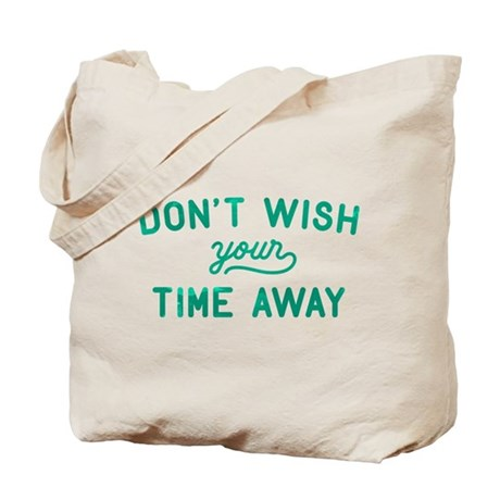 Don't Wish Your Time Away Tote Bag