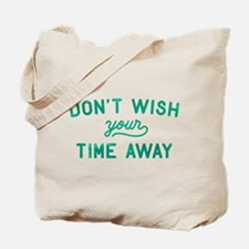 Don't Wish Time Away Tote Bag