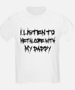 Metalcore With My Daddy T-Shirt