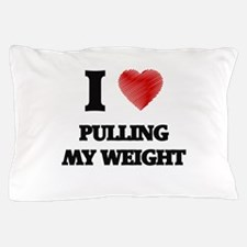 I Love Pulling My Weight Pillow Case