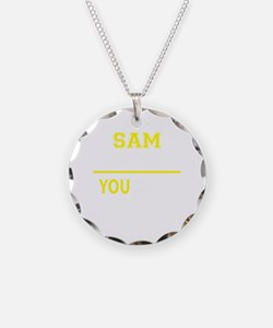 SAM thing, you wouldn't unde Necklace