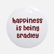 happiness is being Bradley Ornament (Round)