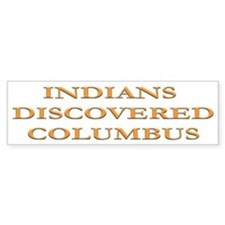 Indians Discovered Columbus Bumper Bumper Sticker