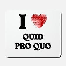 I Love Quid Pro Quo Mousepad
