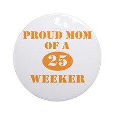 Proud Mom 25 Weeker Ornament (Round)