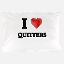 I Love Quitters Pillow Case