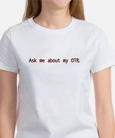 """""""Ask me about my OTP"""" Women's T-Shirt"""
