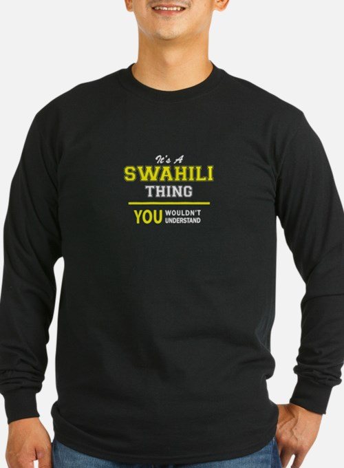 SWAHILI thing, you wouldn't un Long Sleeve T-Shirt