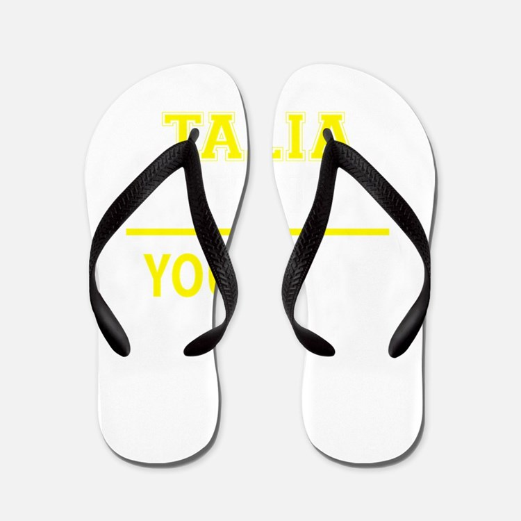 TALIA thing, you wouldn't understand! Flip Flops