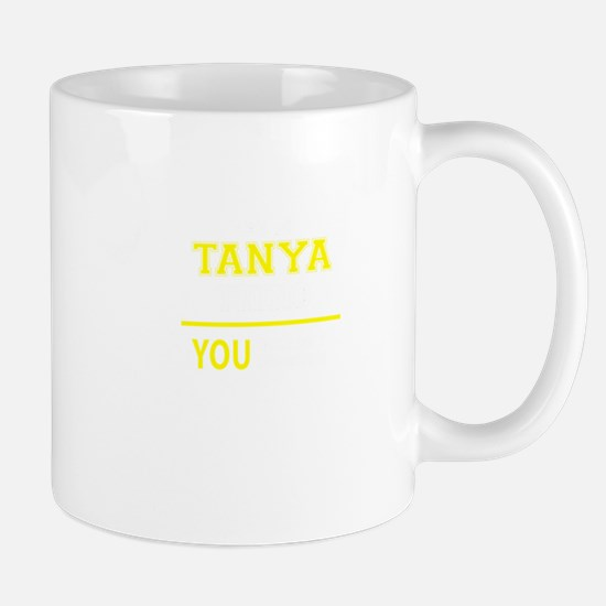 TANYA thing, you wouldn't understand! Mugs