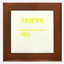 TANYA thing, you wouldn't understand! Framed Tile