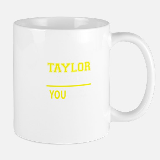 TAYLOR thing, you wouldn't understand! Mugs