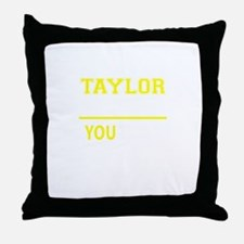 TAYLOR thing, you wouldn't understand Throw Pillow