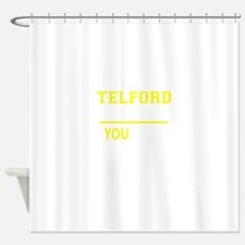 TELFORD thing, you wouldn't underst Shower Curtain