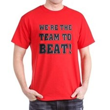 We're the Team to Beat T-Shirt