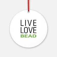 Live Love Bead Ornament (Round)