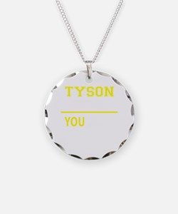 TYSON thing, you wouldn't un Necklace