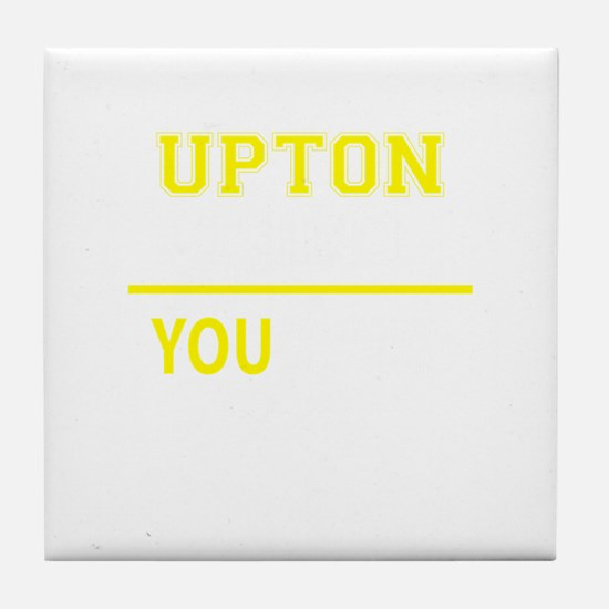 UPTON thing, you wouldn't understand! Tile Coaster
