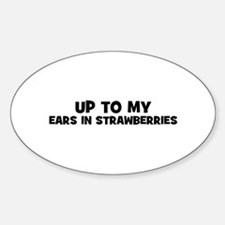 up to my ears in strawberries Oval Decal