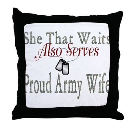 SHE THAT WAITS ALSO SERVES PROUD ARMY WIFE Throw P