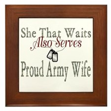 SHE THAT WAITS ALSO SERVES PROUD ARMY WIFE Framed