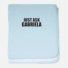 Just ask GABRIELA baby blanket