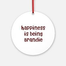 happiness is being Brandie Ornament (Round)